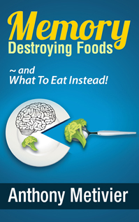 Memory Destroying Foods - and What To Eat Instead