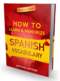 How to Learn and Memorize Spanish Vocabulary Second Edition by Anthony Metivier