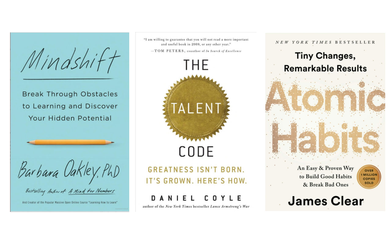 My favorite habit-formation books. Mindshift, The Talent Code, and Atomic Habits.